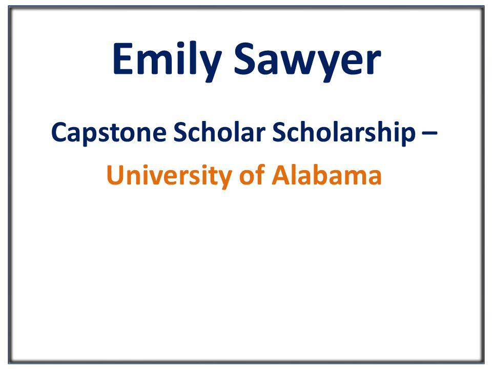 Emily Sawyer Capstone Scholar Scholarship – University of Alabama