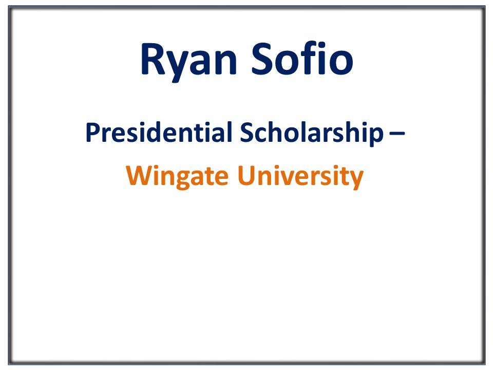 Ryan Sofio Presidential Scholarship – Wingate University