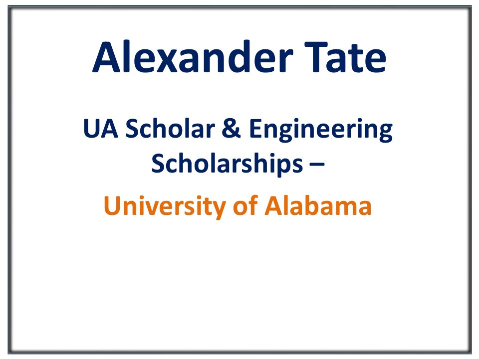 Alexander Tate UA Scholar & Engineering Scholarships – University of Alabama