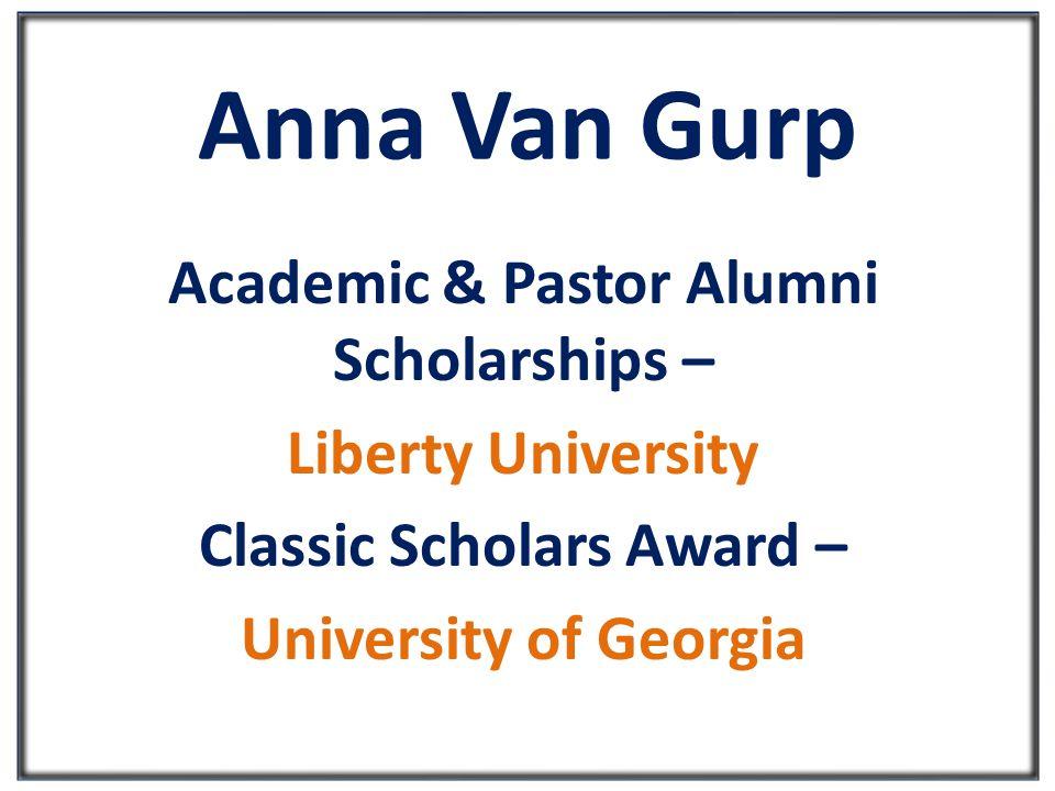 Anna Van Gurp Academic & Pastor Alumni Scholarships – Liberty University Classic Scholars Award – University of Georgia