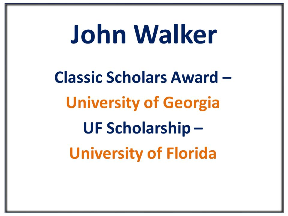 John Walker Classic Scholars Award – University of Georgia UF Scholarship – University of Florida