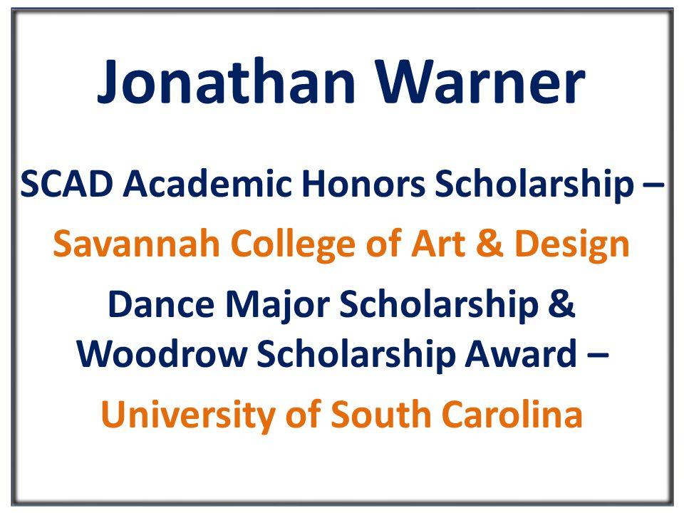 Jonathan Warner SCAD Academic Honors Scholarship – Savannah College of Art & Design Dance Major Scholarship & Woodrow Scholarship Award – University of South Carolina