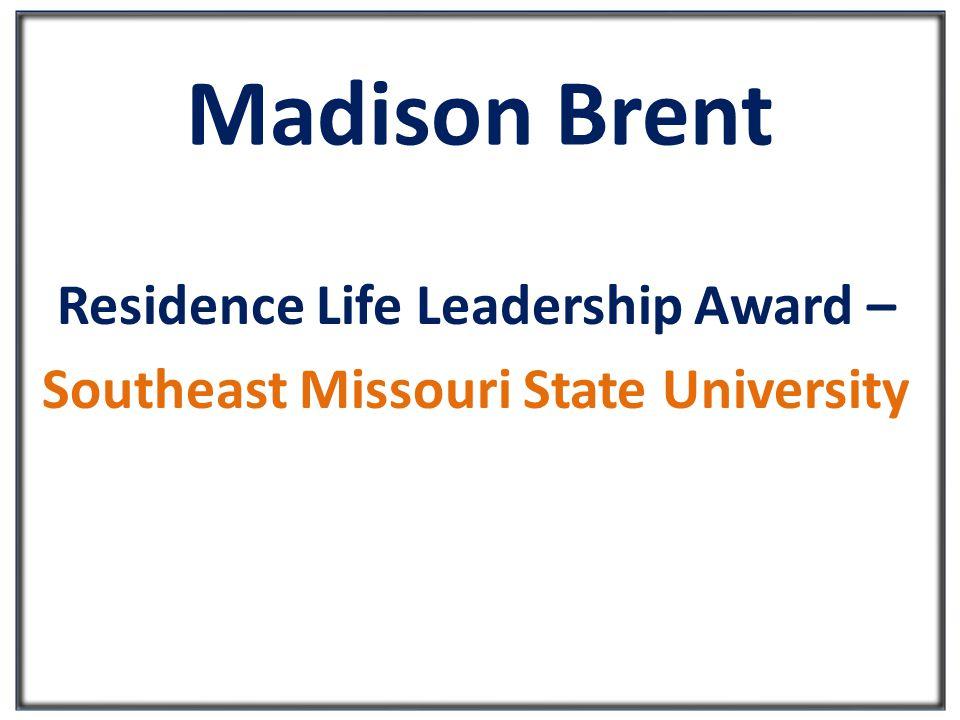 Madison Brent Residence Life Leadership Award – Southeast Missouri State University