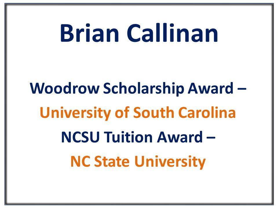 Brian Callinan Woodrow Scholarship Award – University of South Carolina NCSU Tuition Award – NC State University