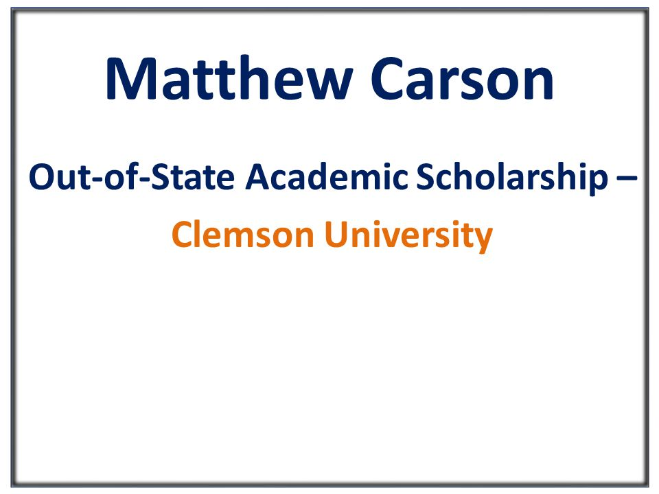 Matthew Carson Out-of-State Academic Scholarship – Clemson University