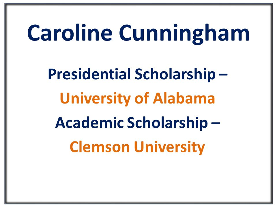 Caroline Cunningham Presidential Scholarship – University of Alabama Academic Scholarship – Clemson University