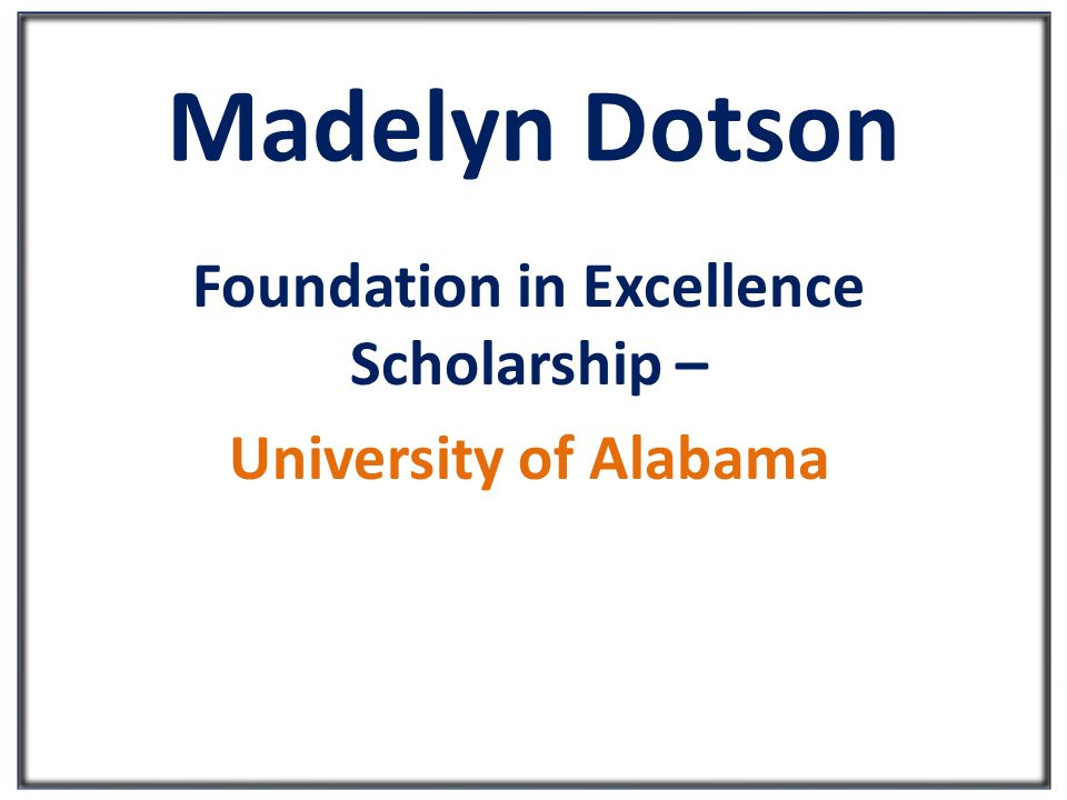 Madelyn Dotson Foundation in Excellence Scholarship – University of Alabama