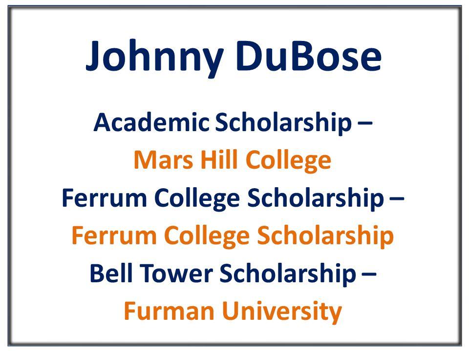 Johnny DuBose Academic Scholarship – Mars Hill College Ferrum College Scholarship – Ferrum College Scholarship Bell Tower Scholarship – Furman University