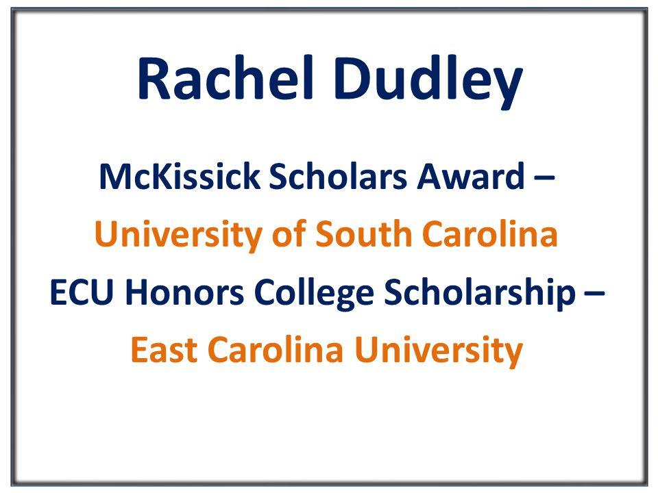 Rachel Dudley McKissick Scholars Award – University of South Carolina ECU Honors College Scholarship – East Carolina University