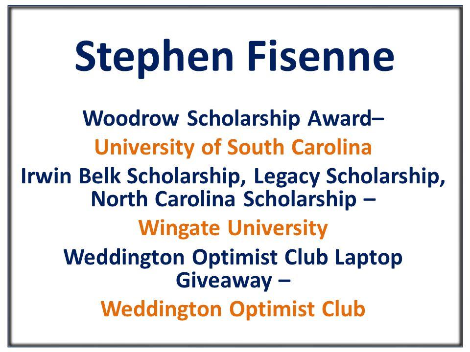 Stephen Fisenne Woodrow Scholarship Award– University of South Carolina Irwin Belk Scholarship, Legacy Scholarship, North Carolina Scholarship – Wingate University Weddington Optimist Club Laptop Giveaway – Weddington Optimist Club
