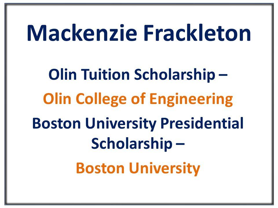 Mackenzie Frackleton Olin Tuition Scholarship – Olin College of Engineering Boston University Presidential Scholarship – Boston University