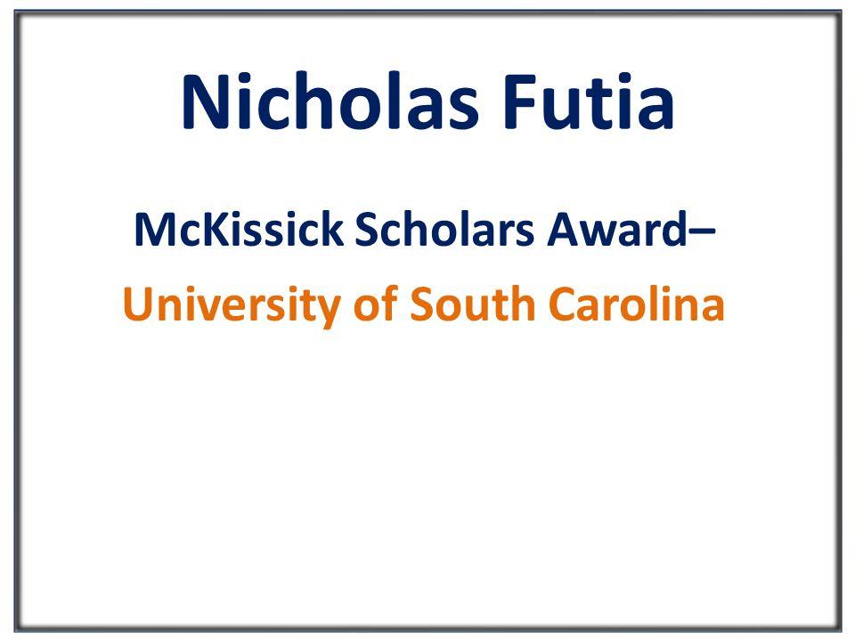 Nicholas Futia McKissick Scholars Award– University of South Carolina