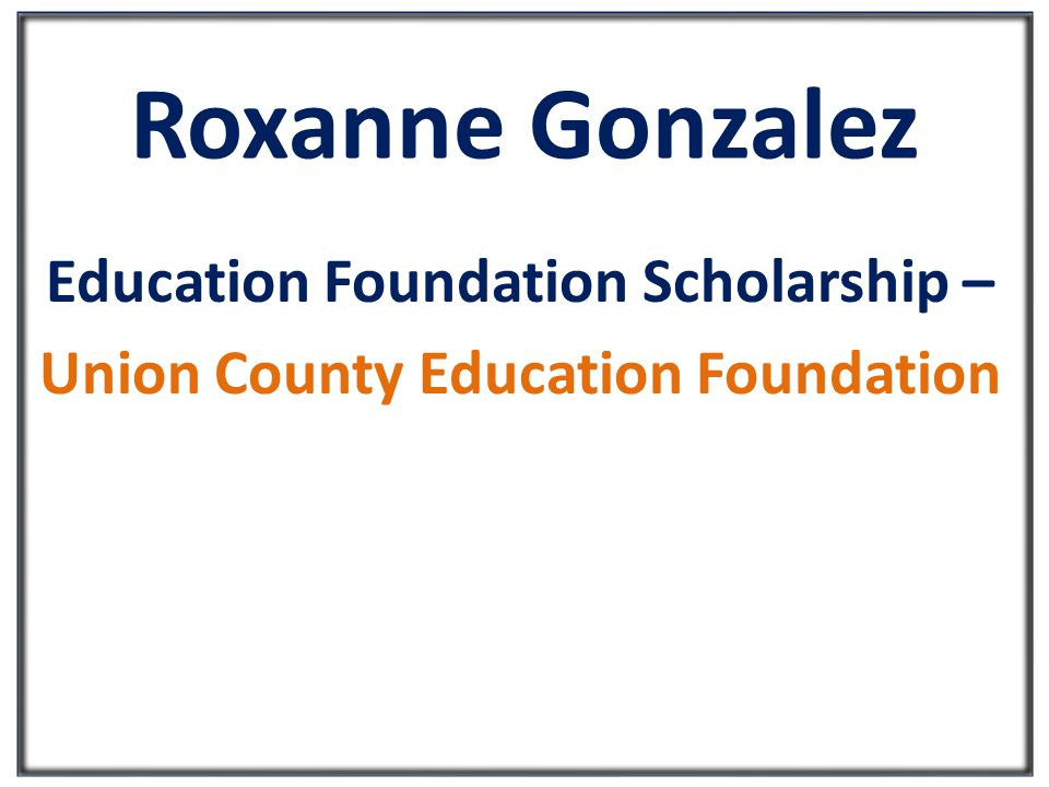 Roxanne Gonzalez Education Foundation Scholarship – Union County Education Foundation