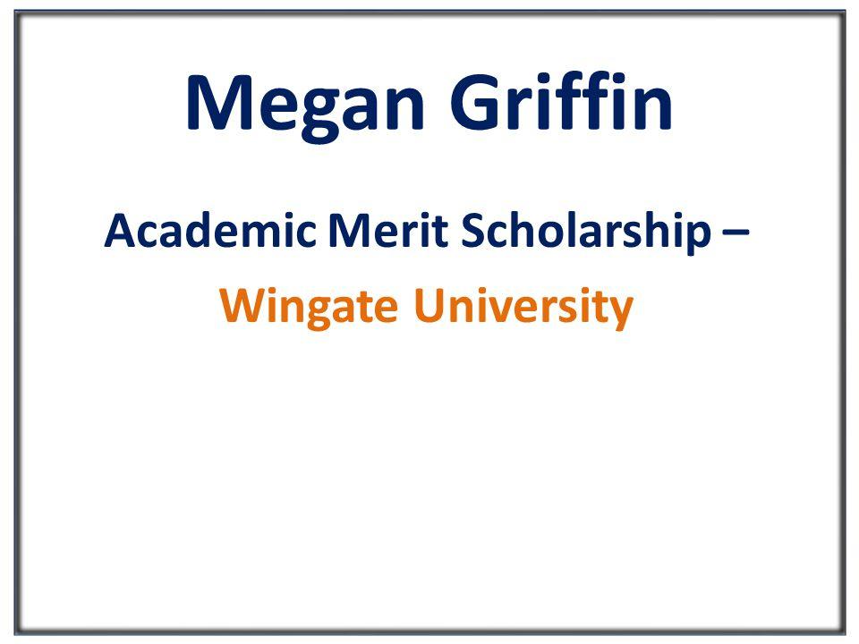 Megan Griffin Academic Merit Scholarship – Wingate University