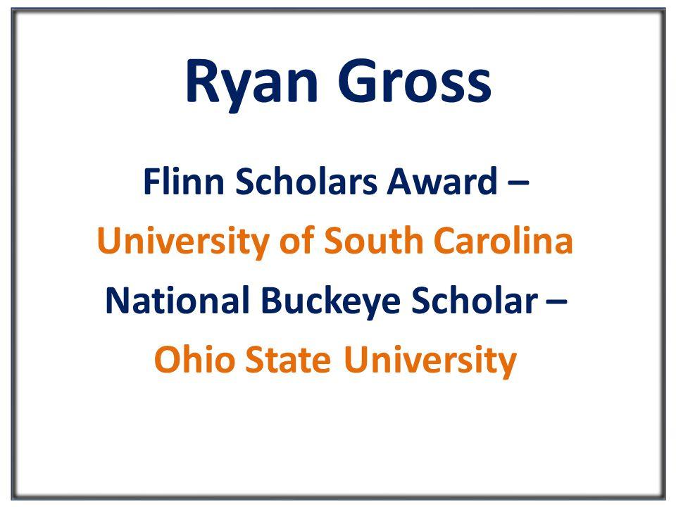 Ryan Gross Flinn Scholars Award – University of South Carolina National Buckeye Scholar – Ohio State University