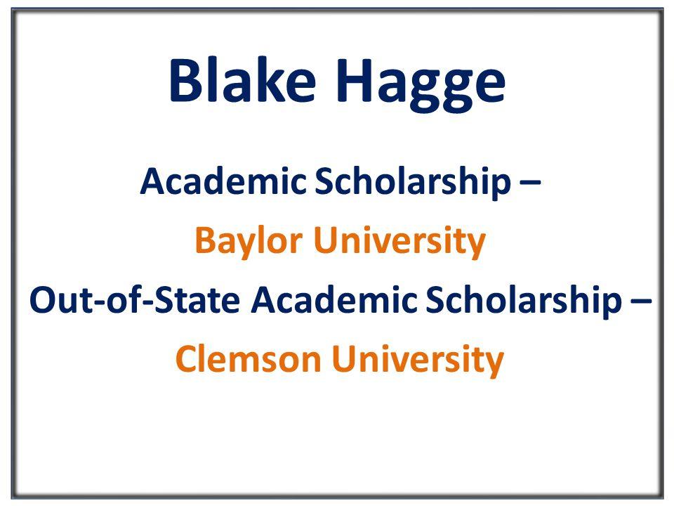 Blake Hagge Academic Scholarship – Baylor University Out-of-State Academic Scholarship – Clemson University