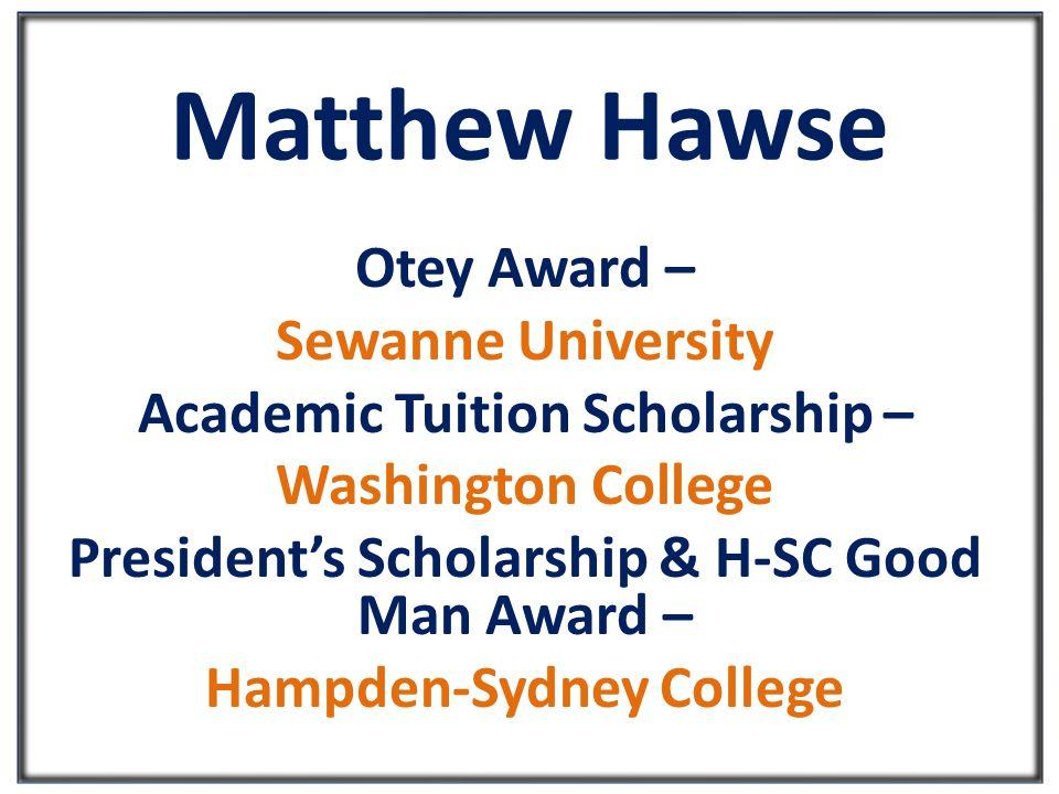 Matthew Hawse Otey Award – Sewanne University Academic Tuition Scholarship – Washington College President's Scholarship & H-SC Good Man Award – Hampden-Sydney College