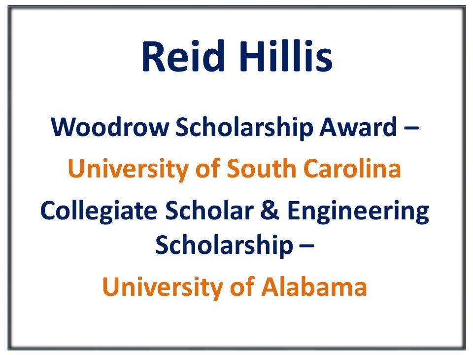Reid Hillis Woodrow Scholarship Award – University of South Carolina Collegiate Scholar & Engineering Scholarship – University of Alabama