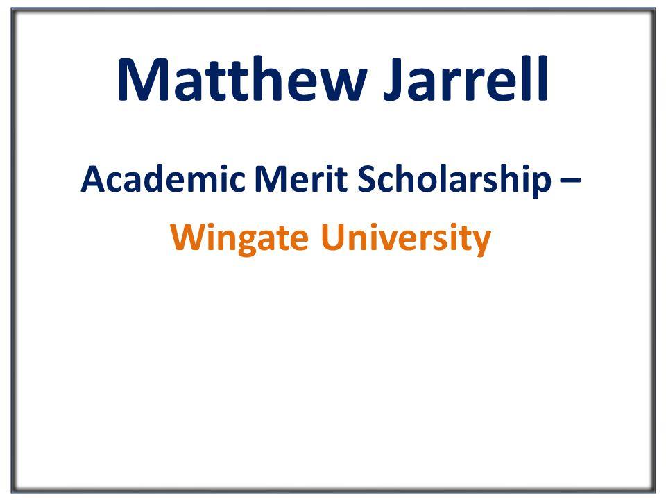 Matthew Jarrell Academic Merit Scholarship – Wingate University