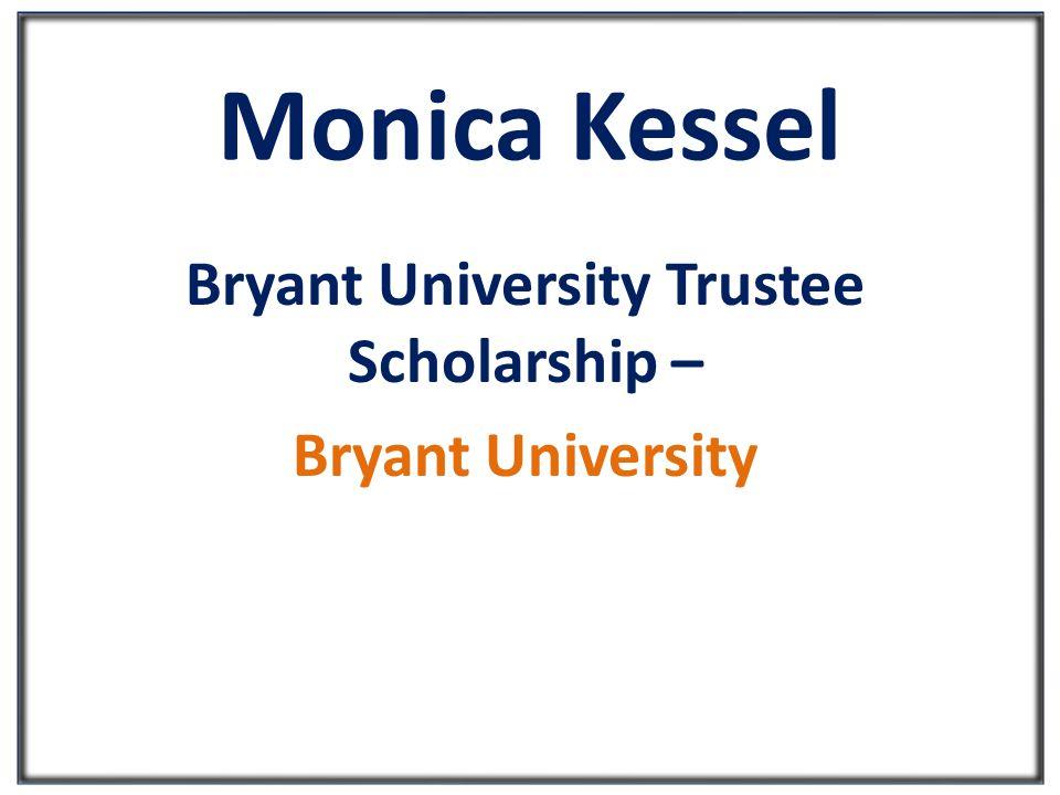 Monica Kessel Bryant University Trustee Scholarship – Bryant University