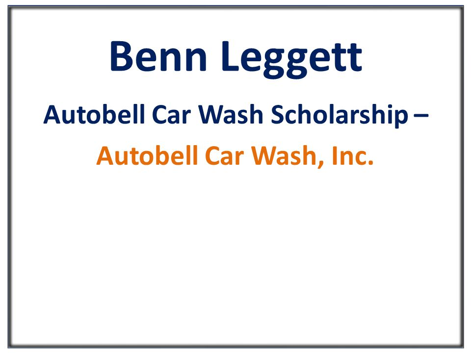 Benn Leggett Autobell Car Wash Scholarship – Autobell Car Wash, Inc.