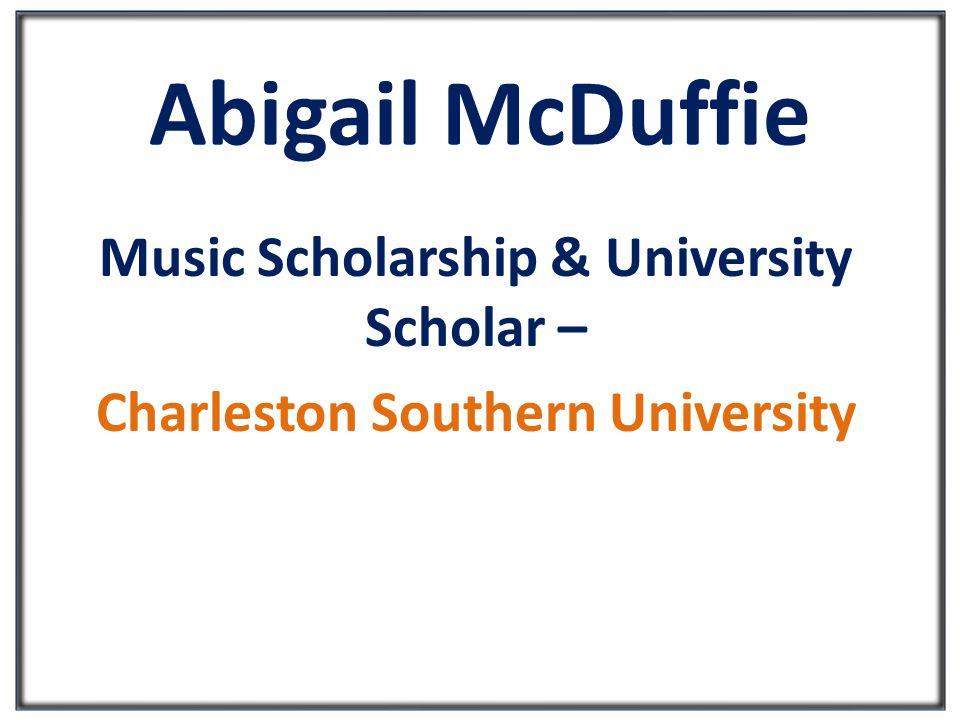 Abigail McDuffie Music Scholarship & University Scholar – Charleston Southern University
