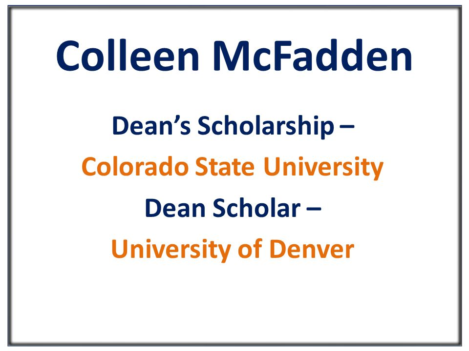 Colleen McFadden Dean's Scholarship – Colorado State University Dean Scholar – University of Denver