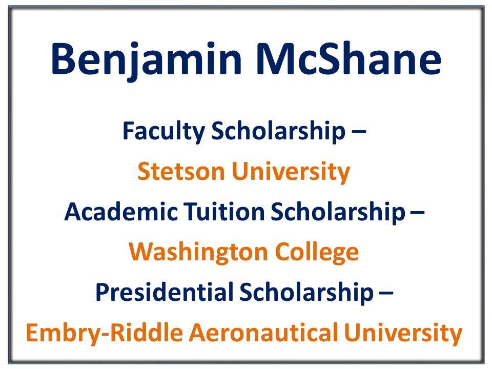 Benjamin McShane Faculty Scholarship – Stetson University Academic Tuition Scholarship – Washington College Presidential Scholarship – Embry-Riddle Aeronautical University