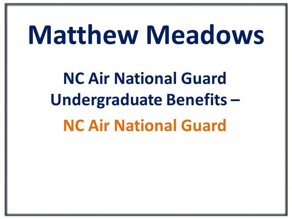 Matthew Meadows NC Air National Guard Undergraduate Benefits – NC Air National Guard