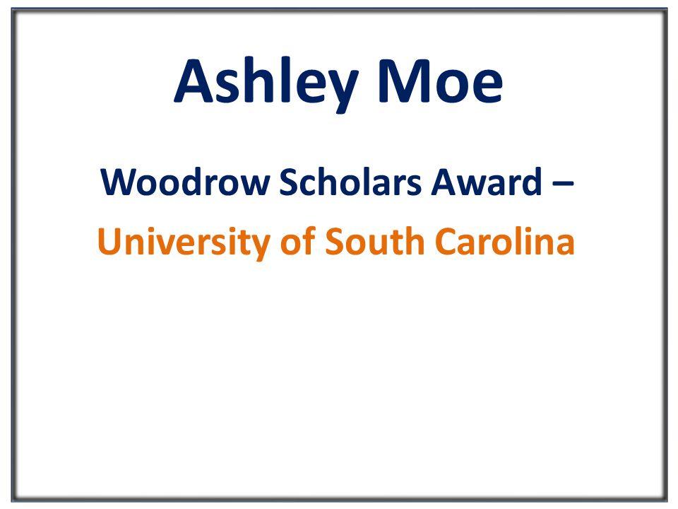 Ashley Moe Woodrow Scholars Award – University of South Carolina
