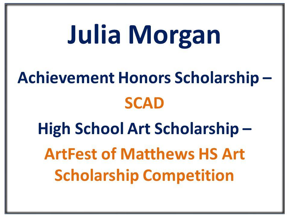 Julia Morgan Achievement Honors Scholarship – SCAD High School Art Scholarship – ArtFest of Matthews HS Art Scholarship Competition