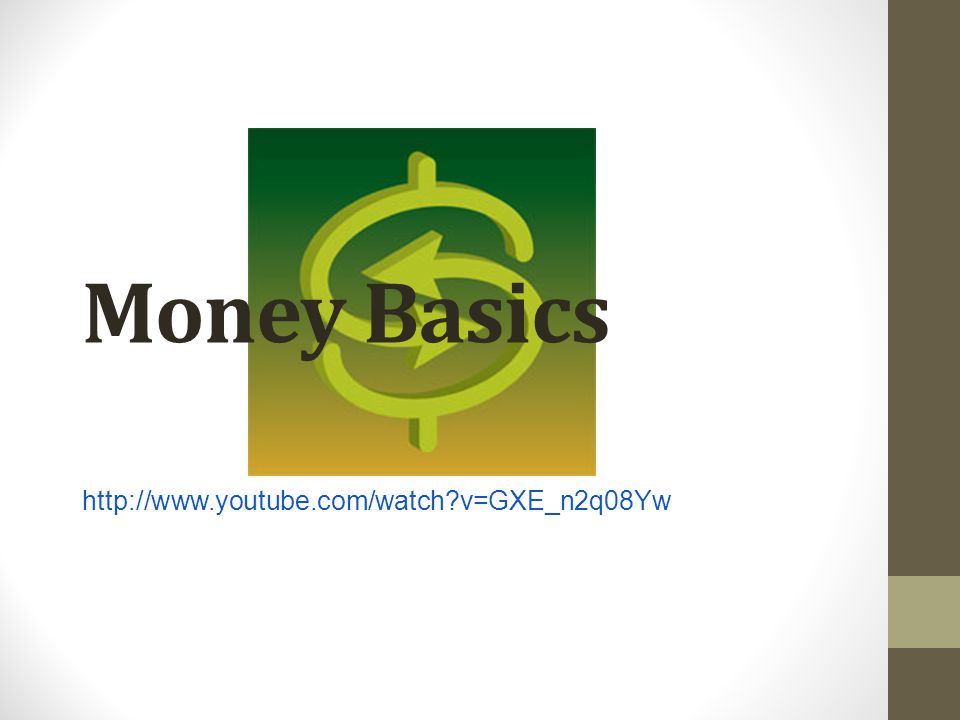 Money Basics http://www.youtube.com/watch?v=GXE_n2q08Yw