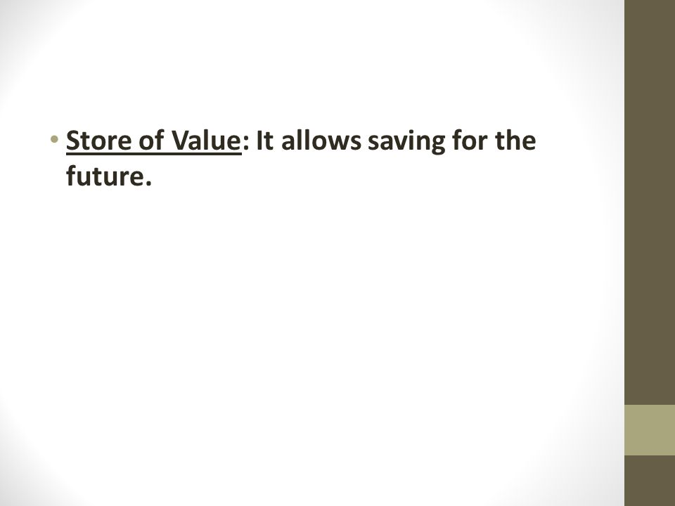 Store of Value: It allows saving for the future.
