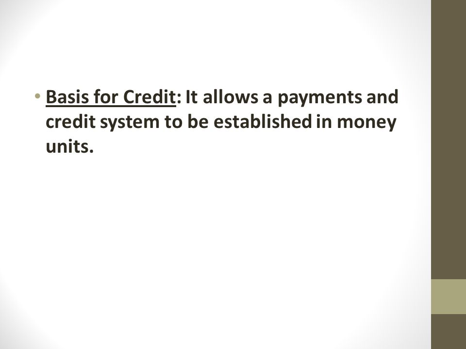 Basis for Credit: It allows a payments and credit system to be established in money units.