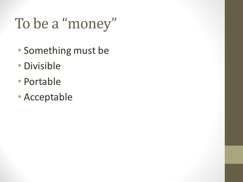To be a money Something must be Divisible Portable Acceptable