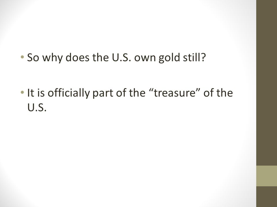 So why does the U.S. own gold still? It is officially part of the treasure of the U.S.