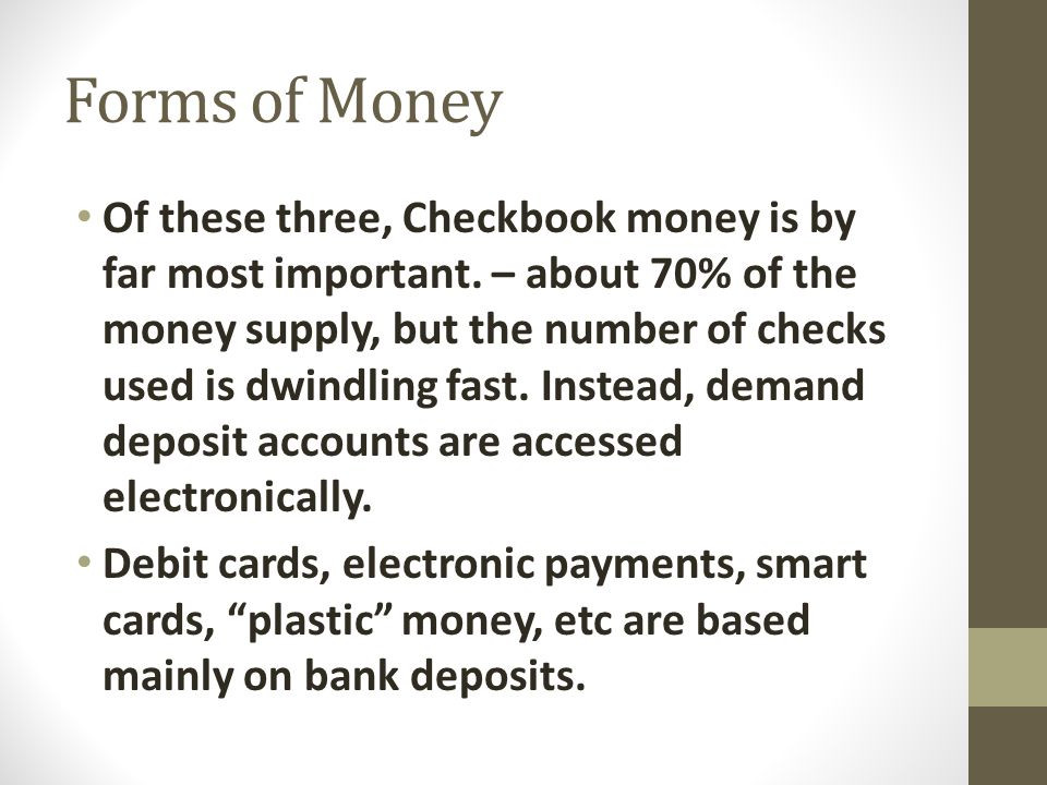 Forms of Money Of these three, Checkbook money is by far most important.