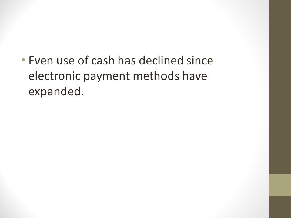 Even use of cash has declined since electronic payment methods have expanded.