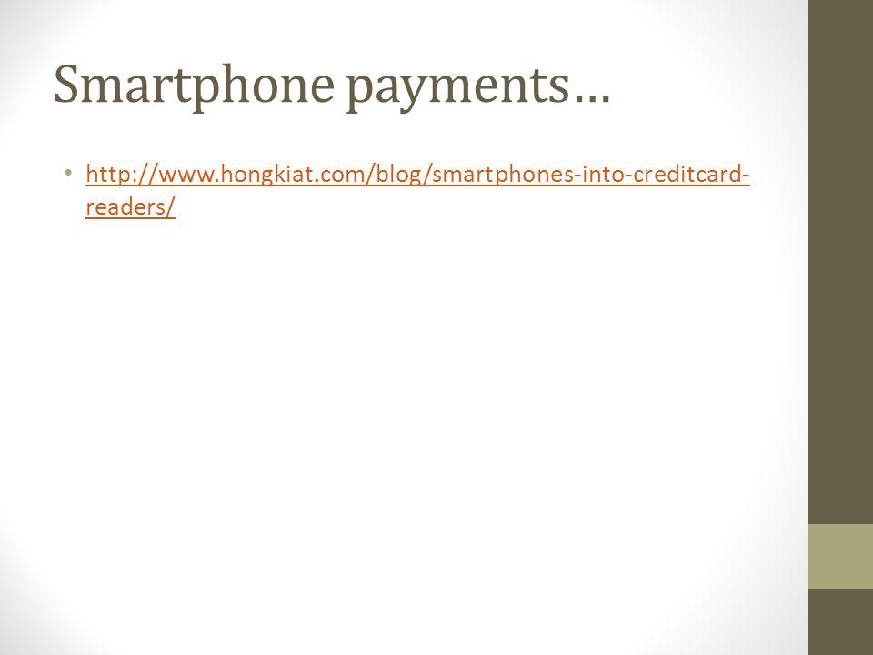 Smartphone payments… http://www.hongkiat.com/blog/smartphones-into-creditcard- readers/ http://www.hongkiat.com/blog/smartphones-into-creditcard- readers/