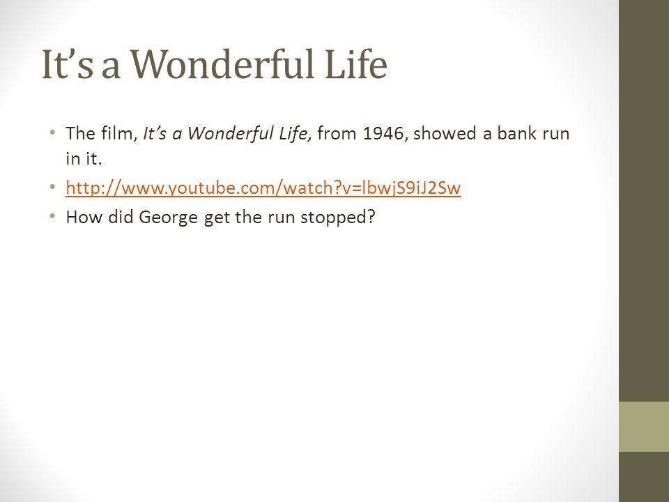 It's a Wonderful Life The film, It's a Wonderful Life, from 1946, showed a bank run in it.