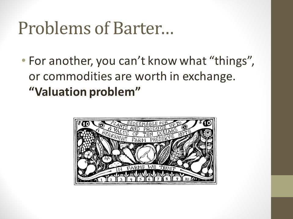 Problems of Barter… For another, you can't know what things , or commodities are worth in exchange.