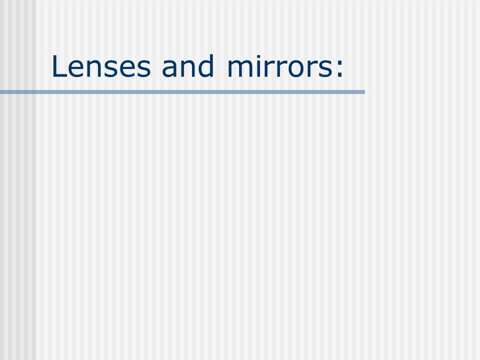 Lenses and mirrors: