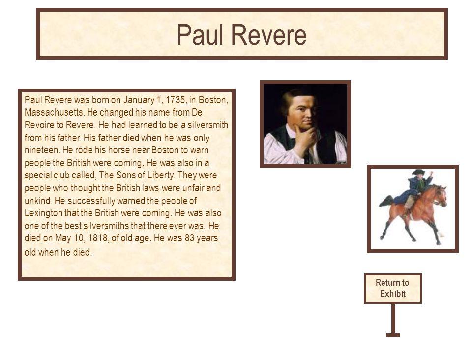 Paul Revere was born on January 1, 1735, in Boston, Massachusetts.