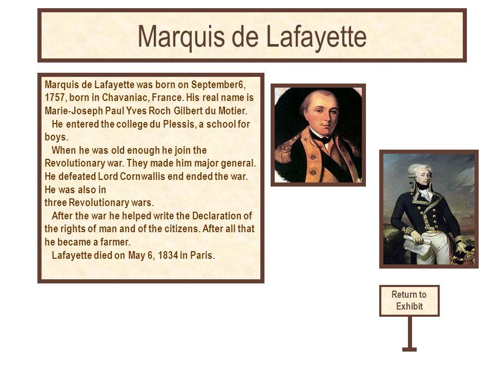 Marquis de Lafayette was born on September6, 1757, born in Chavaniac, France. His real name is Marie-Joseph Paul Yves Roch Gilbert du Motier. He enter