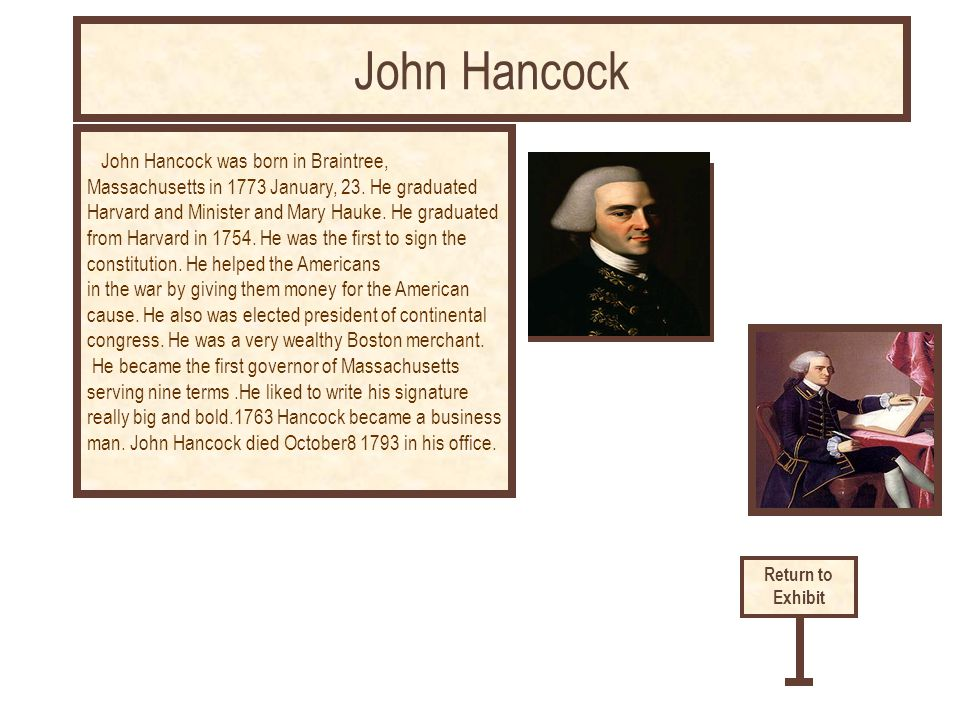 John Hancock was born in Braintree, Massachusetts in 1773 January, 23. He graduated Harvard and Minister and Mary Hauke. He graduated from Harvard in