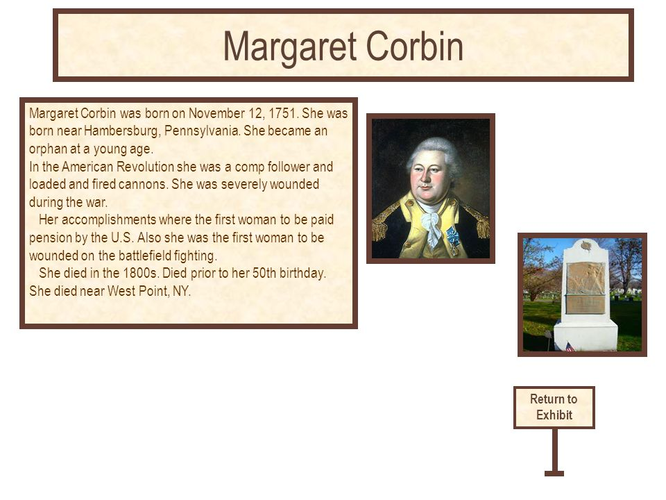 Margaret Corbin was born on November 12, 1751. She was born near Hambersburg, Pennsylvania. She became an orphan at a young age. In the American Revol