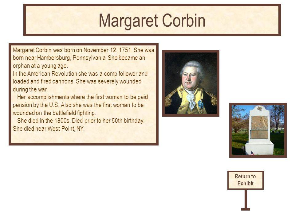 Margaret Corbin was born on November 12, 1751. She was born near Hambersburg, Pennsylvania.