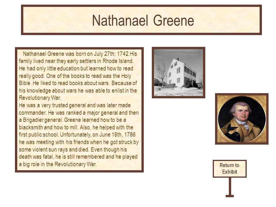 Nathanael Greene was born on July 27th; 1742.His family lived near they early settlers in Rhode Island.