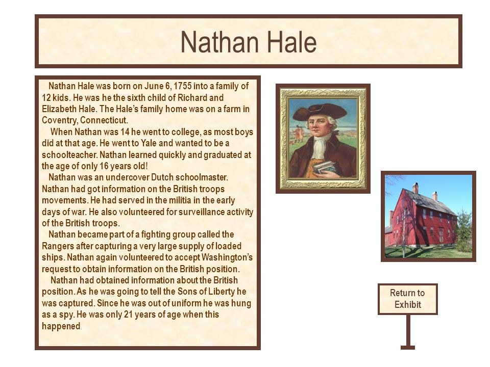 Nathan Hale was born on June 6, 1755 into a family of 12 kids.