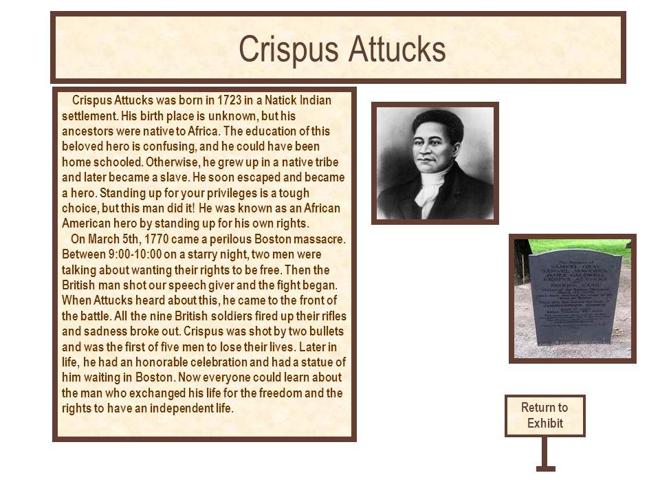 Crispus Attucks was born in 1723 in a Natick Indian settlement.